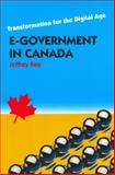 E-Government in Canada : Transformation for the Digital Age, Roy, Jeffrey, 0776606174