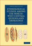 Ethnological Studies among the North-West-Central Queensland Aborigines, Roth, Walter Edmund, 1108006175