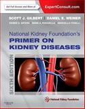 National Kidney Foundation Primer on Kidney Diseases : Expert Consult - Online and Print, Gilbert, Scott and Weiner, Daniel E., 1455746177