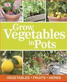 Grow Vegetables in Pots, Dorling Kindersley Publishing Staff, 1465406174