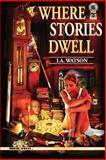 Where Stories Dwell, I. Watson, 1500666173