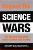 Beyond the Science Wars : The Missing Discourse about Science and Society, , 0791446174