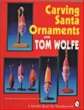 Carving Santa Ornaments with Tom Wolfe, Tom Wolfe, 0887406173