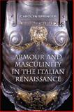 Armour and Masculinity in the Italian Renaissance, Springer, Carolyn, 1442626178
