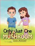 Only Just One Mushroom, Susan McDonald, 1477136177