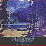 The Lake O'Hara Art of J. E. H. MacDonald and the Hiker's Guide, J. E. H. Macdonald and Lisa Christensen, 1894856171