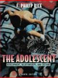 The Adolescent : Development, Relationships, and Culture, Rice, F. Philip, 0205276172