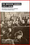 The Moscow Council (1917-1918) : The Creation of the Conciliar Institutions of the Russian Orthodox Church, Destivelle, O.P., Hyacinthe, 0268026173
