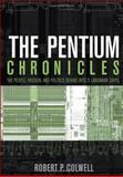 The Pentium Chronicles : The People, Passion, and Politics Behind Intel's Landmark Chips, Colwell, Robert P., 0471736171