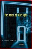 The House of Blue Light : Poems, Kirby, David, 0807126179