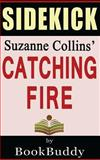 Catching Fire: the Hungar Games by Suzanne Collins -- Sidekick, BookBuddy, 1494886170