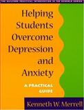 Helping Students Overcome Depression and Anxiety : A Practical Guide, Merrell, Kenneth W., 1572306173