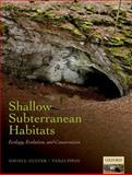 Shallow Subterranean Habitats : Ecology, Evolution, and Conservation, Culver, David C. and Pipan, Tanja, 0199646171