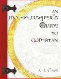 An Idol-Worshiper's Guide to God-Stan, A. J. Cave, 0980206170