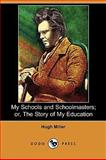 My Schools and Schoolmasters; or, the Story of My Education, Hugh Miller, 1409966178