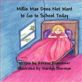 Millie Mae Does Not Want to Go to School Today, Roxann Kranstover, 1462646174