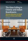 The Glass Ceiling in Chinese and Indian Boardrooms : Women Directors in Listed Firms in China and India, Jonge, Alice de, 1843346176