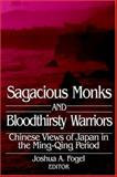 Sagacious Monks and Bloodthirsty Warriors : Chinese Views of Japan in the Ming-Qing Period, , 1891936174