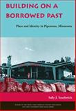 Building on a Borrowed Past : Place and Identity in Pipestone, Minnesota, Southwick, Sally J., 0821416170