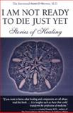 I am not ready to die just Yet, Anne C. Brower, 0967806178