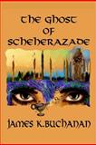 The Ghost of Scheherazade, James Buchanan, 1481136178