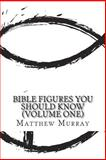 Bible Figures You Should Know (Volume One), Matthew Murray and Fergus Mason, 1495306178