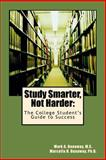 Study Smarter, Not Harder: the College Student's Guide to Success, Mark Dunaway, 1495476170