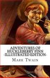 Adventures of Huckleberry Finn (Illustrated Edition), Mark Twain, 1499676174
