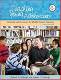Teaching Young Adolescents : A Guide to Methods and Resources for Middle School Teaching, Kellough, Richard D. and Kellough, Noreen G., 0131996177