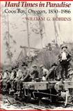 Hard Times in Paradise : Coos Bay, Oregon, 1850-1986, Robbins, William, 0295966173
