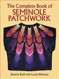 The Complete Book of Seminole Patchwork, Beverly Rush and Lassie Wittman, 0486276171