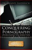 Conquering Pornography, Dennis Frederick, 1414106173