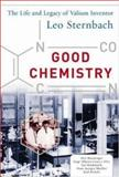 Good Chemistry : The Life and Legacy of Valium Inventor Leo Sternbach, Baenninger, Alex, 0071426175