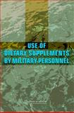 Use of Dietary Supplements by Military Personnel, Committee on Dietary Supplement Use by Military Personnel, Food and Nutrition Board, Institute of Medicine, 0309116171