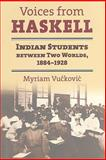 Voices from Haskell : Indian Students Between Two Worlds, 1884-1927, Vuckovic, Myriam, 0700616179