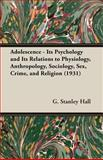 Adolescence Its Psychology and Its Rela, Hall, G. Stanley, 1406726176