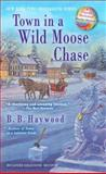 Town in a Wild Moose Chase, B. B. Haywood, 0425246175