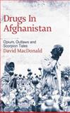 Drugs in Afghanistan : Opium, Outlaws and Scorpion Tales, MacDonald, David and Macdonald, David, 074532617X