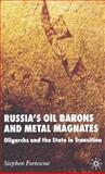 Russia's Oil Barons and Metal Magnates : Oligarchs and the State in Transition, Fortescue, Stephen, 1403986177