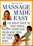 Massage Made Easy : 100 Great Ways to Relieve Aches and Pains and Tone Key Areas of Your Body, Cassar, Mario Paul, 1882606175