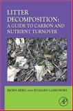 Litter Decomposition : A Guide to Carbon and Nutrient Turnover, , 012373617X