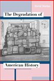 The Degradation of American History, Harlan, David, 0226316173