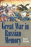 The Great War in Russian Memory, Petrone, Karen, 0253356172
