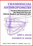 Craniofacial Anthropometry : Practical Measurement of the Head and Face for Clinical, Surgical and Research Use, Kolar, John C. and Salter, Elizabeth M., 0398066175