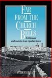 Far from the Church Bells : Settlement and Society in an Apulian Town, Galt, Anthony H., 0521026172
