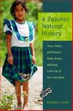 Zapotec Natural History : Trees, Herbs, and Flowers, Birds, Beasts, and Bugs in the Life of San Juan Gbëë, Hunn, Eugene S., 0816526176