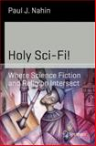 Holy Sci-Fi! : Where Science Fiction and Religion Intersect, Nahin, Paul J., 1493906178