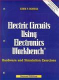 Electric Circuits Using Electronics Workbench : Hardware and Simulation Exercises, Borris, John P., 0130166189