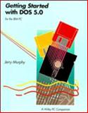 Getting Started with DOS 5.0, Murphy, Jerry, 0471586188