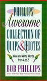 Phillips' Awesome Collection of Quips and Quotes, Bob Phillips, 0736906185